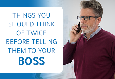 Never Tell These Things To your Boss