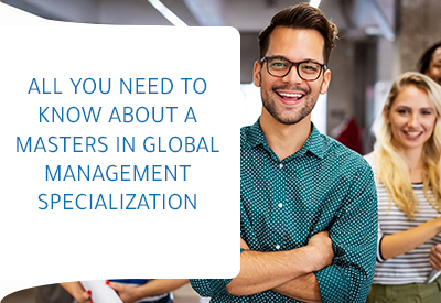 All you need to know about a Masters in Global Management Specialization